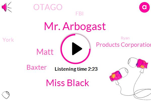 Mr. Arbogast,Miss Black,Matt,Baxter,Products Corporation,Otago,FBI,York,Ryan,Chris