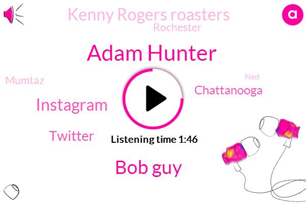 Adam Hunter,Bob Guy,Twitter,Instagram,Chattanooga,Kenny Rogers Roasters,Rochester,Mumtaz,NED,Springfield,Corey,Tennessee,Illinois,Twenty Twenty Twenty Second