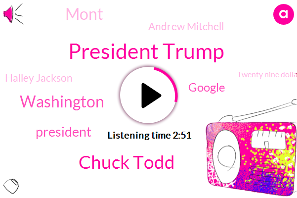 President Trump,Chuck Todd,Washington,Google,Mont,Andrew Mitchell,Halley Jackson,Twenty Nine Dollars