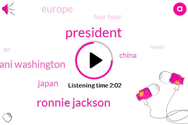 President Trump,Ronnie Jackson,Ghani Washington,Japan,China,Europe,Four Hour
