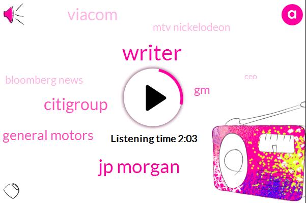 Writer,Bloomberg,Jp Morgan,Citigroup,General Motors,GM,Viacom,Mtv Nickelodeon,Bloomberg News,CEO,Jamie Diamond,Michael Corvette,David,Two Percent,Twenty One Percent,Four Percent