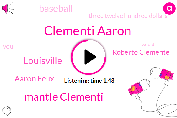 Clementi Aaron,Mantle Clementi,Louisville,Aaron Felix,Roberto Clemente,Baseball,Three Twelve Hundred Dollars