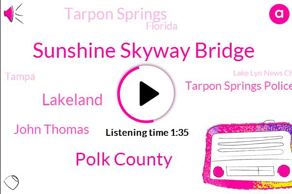 Sunshine Skyway Bridge,Polk County,Lakeland,John Thomas,Tarpon Springs Police,Tarpon Springs,Florida,Tampa,Lake Lyn News Channel,Justin Checker,Hillsborough,Highway Patrol,Pinellas