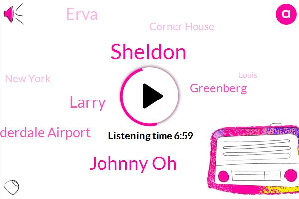 Sheldon,Johnny Oh,Larry,Fort Lauderdale Airport,Greenberg,Erva,Corner House,New York,Louis,Montreal,Bar Mitzvah,Brooklyn,Johnny