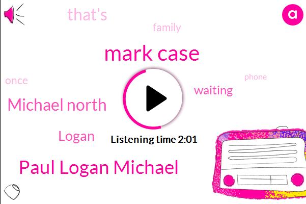 Mark Case,Paul Logan Michael,Michael North