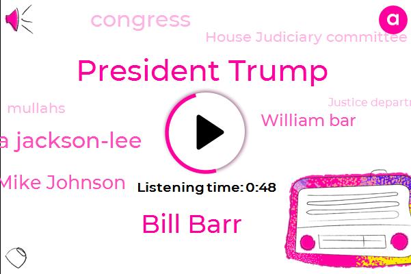 House Judiciary Committee,President Trump,Executive,Attorney,Bill Barr,Sheila Jackson-Lee,Mike Johnson,Mullahs,Congressman,William Bar,Congress,Justice Department,Louisiana