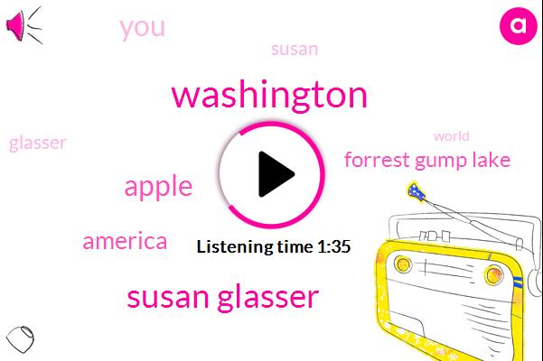 Susan Glasser,Washington,Politico,Apple,America,Forrest Gump Lake