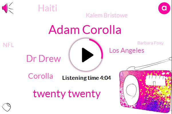 Adam Corolla,Twenty Twenty,Dr Drew,Corolla,Los Angeles,Haiti,Kalem Bristowe,NFL,Barbara Foxy,Nadia,Hollywood,Nicole,Heather,Steve,Terry Bro