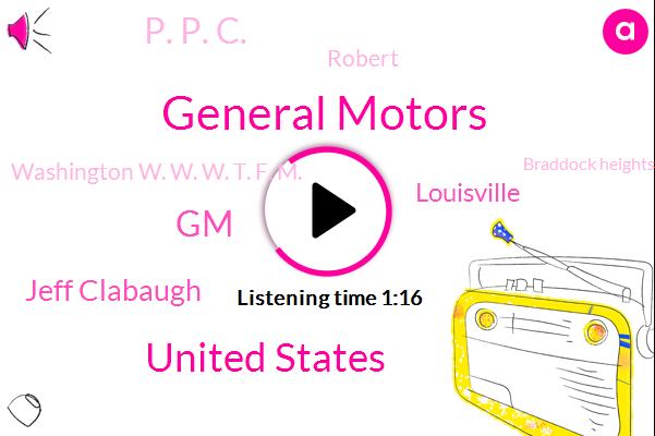 General Motors,United States,GM,Jeff Clabaugh,Louisville,P. P. C.,Robert,Washington W. W. W. T. F. M.,Braddock Heights Frederick