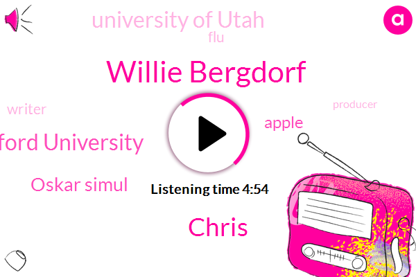 Willie Bergdorf,Chris,Stanford University,Oskar Simul,Apple,University Of Utah,FLU,Writer,Producer,Parkinson,Two Degrees,Forty Year,Five Year,Two Days