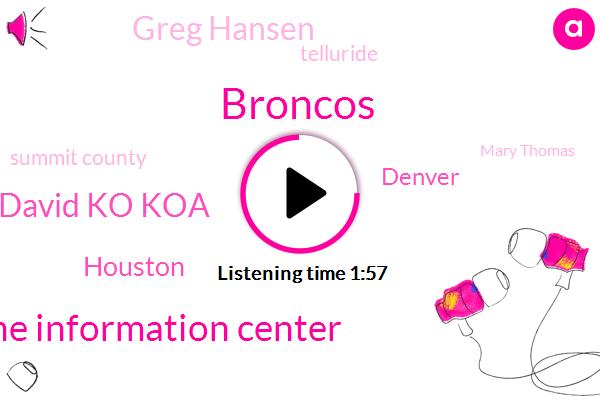 Broncos,Colorado Avalanche Information Center,David Ko Koa,Houston,Denver,Greg Hansen,Telluride,Summit County,Mary Thomas,CBS,Bill,California,Forty Eight Hours,Seven Inches