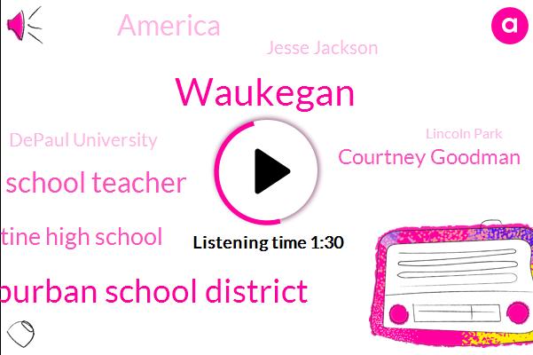 Waukegan,North Suburban School District,School Teacher,Palatine High School,WGN,Courtney Goodman,America,Jesse Jackson,Depaul University,Lincoln Park,Depaul,Facebook,Al Sharpton,Chicago