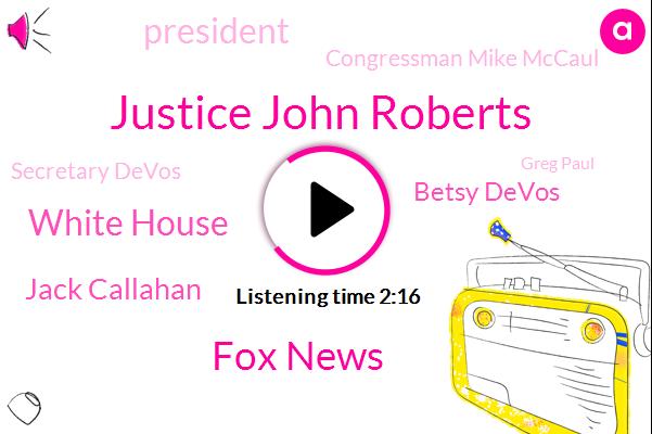 Justice John Roberts,Fox News,White House,Jack Callahan,FOX,Betsy Devos,President Trump,Congressman Mike Mccaul,Secretary Devos,Greg Paul,Secretary,China,Kevin Corke,Health Department,Tucker Carlson,Volesky,RAY,Washington,Texas