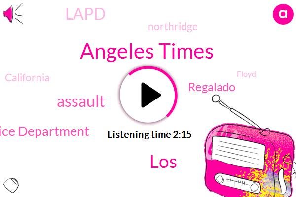 Angeles Times,LOS,Assault,Angeles Police Department,Regalado,Lapd,Northridge,California,Floyd,Rape