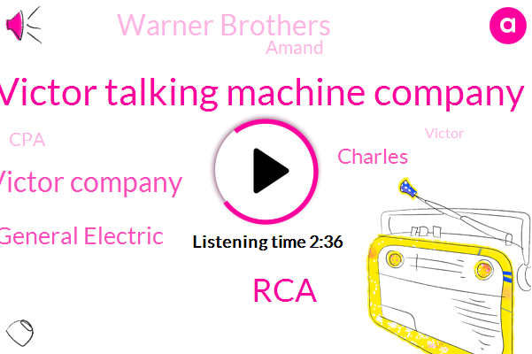 Victor Talking Machine Company,RCA,Japan Victor Company,General Electric,Charles,Warner Brothers,Amand,CPA,Victor,Edison,Alexander Graham,Bell