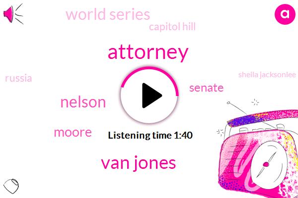 Attorney,Van Jones,Nelson,Moore,Senate,World Series,Capitol Hill,Russia,Sheila Jacksonlee,Debbie Watson Gibson,United States