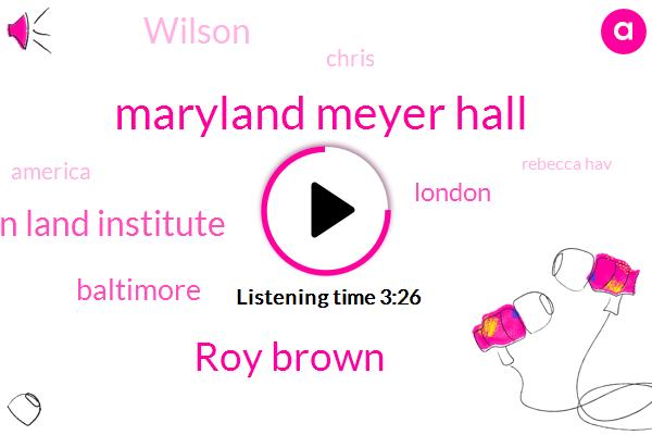 Maryland Meyer Hall,Roy Brown,Urban Land Institute,Baltimore,London,Wilson,Chris,America,Rebecca Hav,American Visionary Art Museum,Rodley