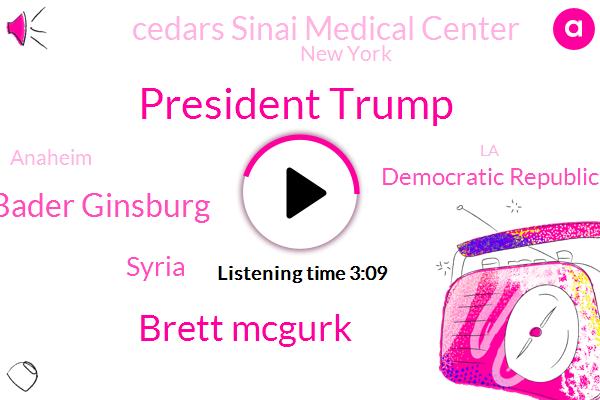 President Trump,Brett Mcgurk,Bader Ginsburg,KFI,Syria,Democratic Republic Of Congo,Cedars Sinai Medical Center,New York,Anaheim,LA,La Palma,Salvation Army,Mick Mulvaney,Mike Lister,Angel Stadium,White House,Chuck Schumer