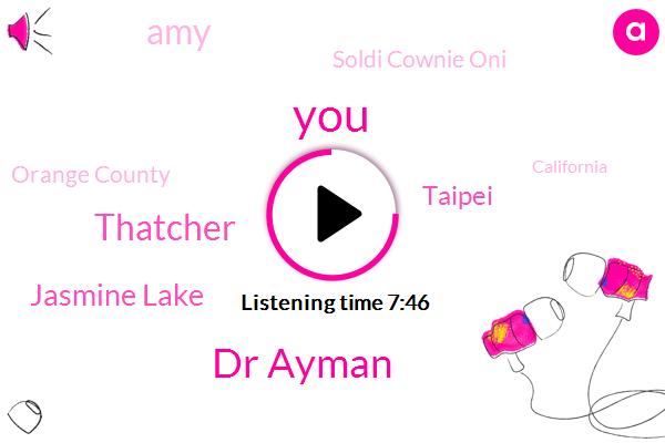 Dr Ayman,Thatcher,Jasmine Lake,Taipei,AMY,Soldi Cownie Oni,Orange County,California,America,Scientific Ryan,AGU,Stein,Oregon