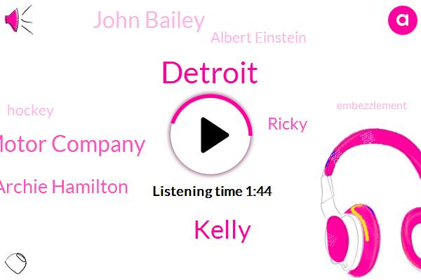Detroit,Kelly,Ford Motor Company,Archie Hamilton,Ricky,John Bailey,Albert Einstein,Hockey,Embezzlement,Lou Dobbs