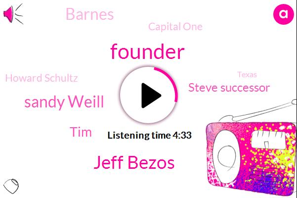 Founder,Jeff Bezos,Sandy Weill,TIM,Steve Successor,Barnes,Capital One,Howard Schultz,Texas,Mark Zuckerberg,Amazon,Tom Ridge Fairbank,Arsenal,Monterey,America,Twenty Fifty Years,Two Centuries,Six Months