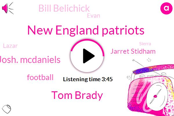 New England Patriots,Tom Brady,Josh. Mcdaniels,Football,Jarret Stidham,Bill Belichick,Evan,Lazar,Sierra,C. Elena,Charlie Weis,Matt Cassel,Jackson,Kelly,Jared Stadium,Lamar