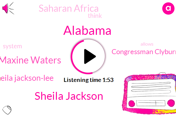 Alabama,Sheila Jackson,Maxine Waters,Sheila Jackson-Lee,Congressman Clyburn,Saharan Africa