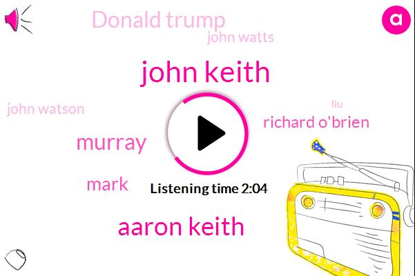John Keith,Aaron Keith,Murray,Mark,Richard O'brien,Donald Trump,John Watts,John Watson,LIU,Italy