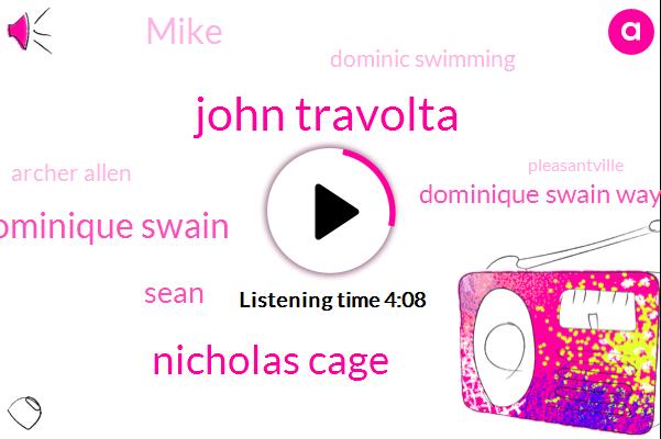 John Travolta,Nicholas Cage,Dominique Swain,Sean,Dominique Swain Wayne,Mike,Dominic Swimming,Archer Allen,Pleasantville,RON,JOE