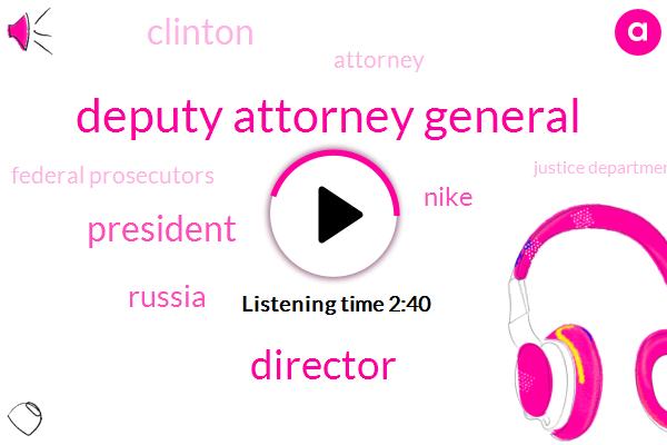 Deputy Attorney General,President Trump,Russia,Nike,Clinton,Director,Federal Prosecutors,Justice Department,Law Enforcement Officers,Attorney,General Rosenstein,Secretary,FBI