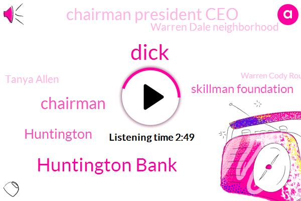 Dick,Huntington Bank,Chairman,Huntington,Skillman Foundation,Chairman President Ceo,Warren Dale Neighborhood,Tanya Allen,Warren Cody Rouge,Detroit,Sandy Pearce,Cody Rouge,Alamo Elliot,Detroit Athletic Club,Alan,Mitch Albom,Tonga,Codey Rouge,Steven Stein,CEO
