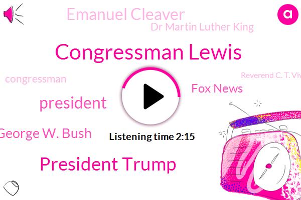 Congressman Lewis,President Trump,President George W. Bush,Fox News,Emanuel Cleaver,FOX,Dr Martin Luther King,Congressman,Reverend C. T. Vivian,White House,Missouri,PAM,Pancreatic Cancer,Georgia,Acting Commissioner,Portland