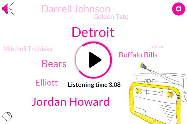Detroit,Jordan Howard,Bears,Elliott,Buffalo Bills,Darrell Johnson,Golden Tate,Mitchell Trubisky,Tehran,Editor,Jerry Angelo,DA,Delaney,Dawn,Bahrainis,Four Years,One Yard,Six Foot