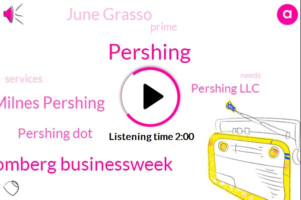 Pershing,Bloomberg Businessweek,Bloomberg,Milnes Pershing,Pershing Dot,Pershing Llc,June Grasso