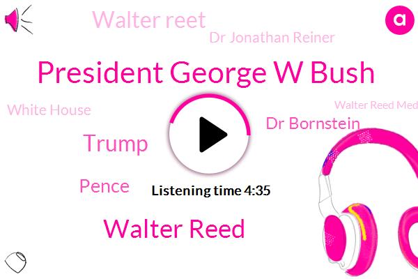 President Trump,Vice President,President George W Bush,White House,Walter Reed,Walter Reed Medical Center,Donald Trump,Pence,Dr Bornstein,Walter Reet,Dr Jonathan Reiner,United States,Cardiac Cath Lab,George Washington University,Director,New York