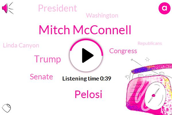 Mitch Mcconnell,Pelosi,Donald Trump,Linda Canyon,Senate,Congress,President Trump,Washington