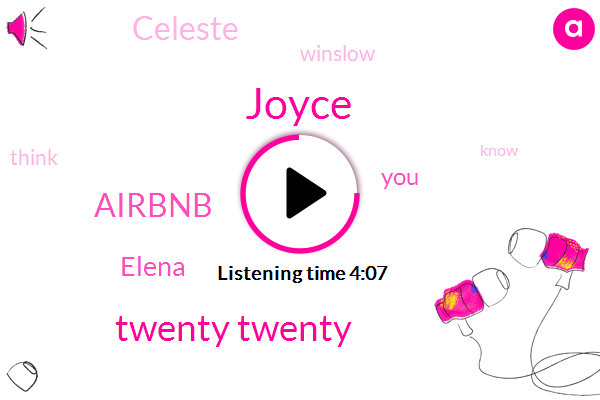 Joyce,Twenty Twenty,Airbnb,Elena,Celeste,Winslow