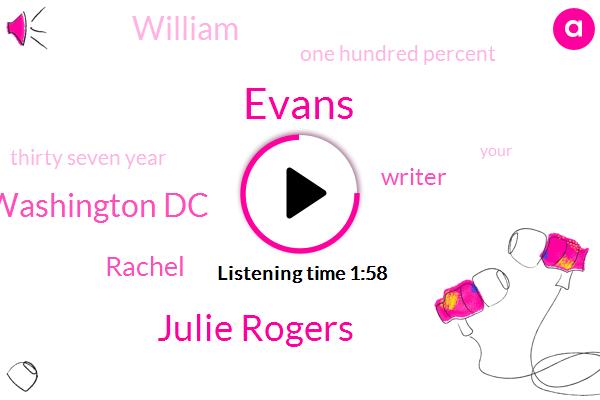 Evans,Julie Rogers,Washington Dc,Rachel,Writer,William,One Hundred Percent,Thirty Seven Year