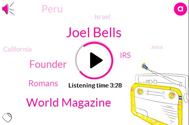 Joel Bells,World Magazine,Founder,Romans,IRS,Peru,Israel,California,Jesus,United States