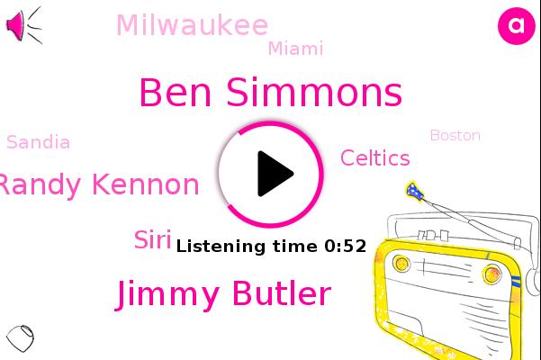 Ben Simmons,Milwaukee,Jimmy Butler,Siri,Celtics,J. J. Randy Kennon,Sandia,Boston,Miami,Philadelphia.