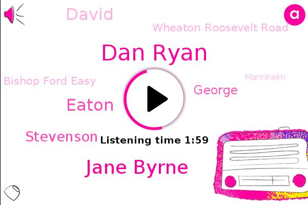 Dan Ryan,Jane Byrne,Wheaton Roosevelt Road,Bishop Ford Easy,Eaton,Mannheim,Stevenson,George,David