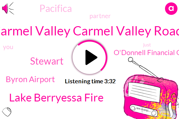 Carmel Valley Carmel Valley Road,Lake Berryessa Fire,Stewart,Byron Airport,O'donnell Financial Group,Pacifica,Partner
