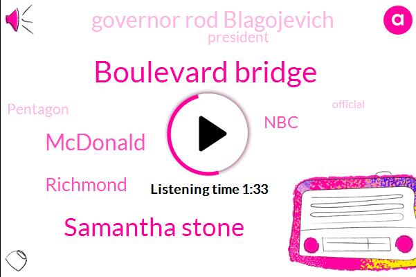 Boulevard Bridge,Samantha Stone,Mcdonald,Richmond,NBC,Governor Rod Blagojevich,President Trump,Pentagon,Official,VA,W. R. V. A.,W. R.,Illinois,Donald Trump