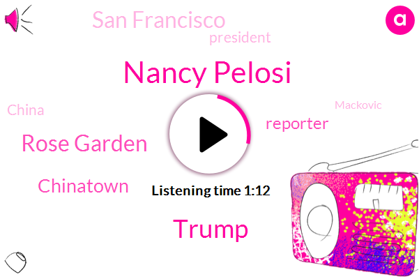 Nancy Pelosi,Donald Trump,San Francisco,Chinatown,Rose Garden,President Trump,Reporter,China,Mackovic