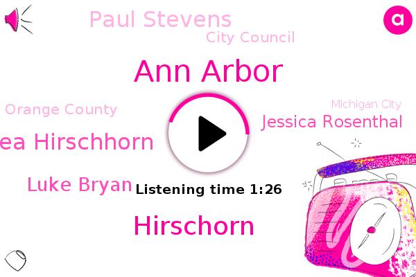 Orange County,Ann Arbor,Hirschorn,Aurea Hirschhorn,Luke Bryan,Jessica Rosenthal,City Council,Michigan City,Irvine,Michigan,California,FOX,Paul Stevens,Los Angeles