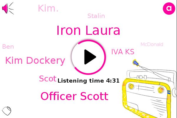 Iron Laura,Officer Scott,Officer,Mcdonald,Assistant Manager,Kim Dockery,Scot,Iva Ks,Kim.,Stalin,BEN