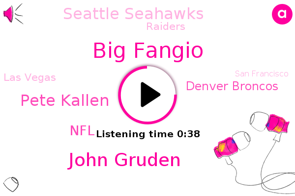 Denver Broncos,NFL,Big Fangio,John Gruden,Pete Kallen,Seattle Seahawks,Las Vegas,San Francisco,Raiders