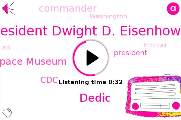 President Dwight D. Eisenhower,National Air And Space Museum,President Trump,CDC,Commander,Washington,Dedic