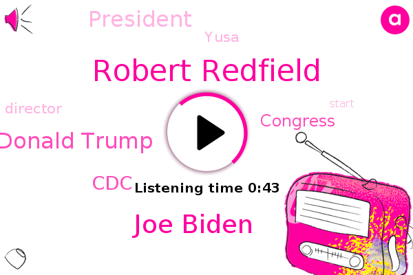Robert Redfield,President Trump,Joe Biden,Donald Trump,Yusa,CDC,Congress,Director