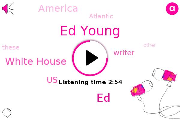 United States,Ed Young,White House,Atlantic,Writer,America,ED